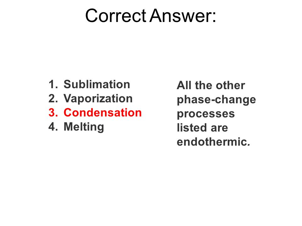 Correct Answer: All the other phase-change processes listed are endothermic.