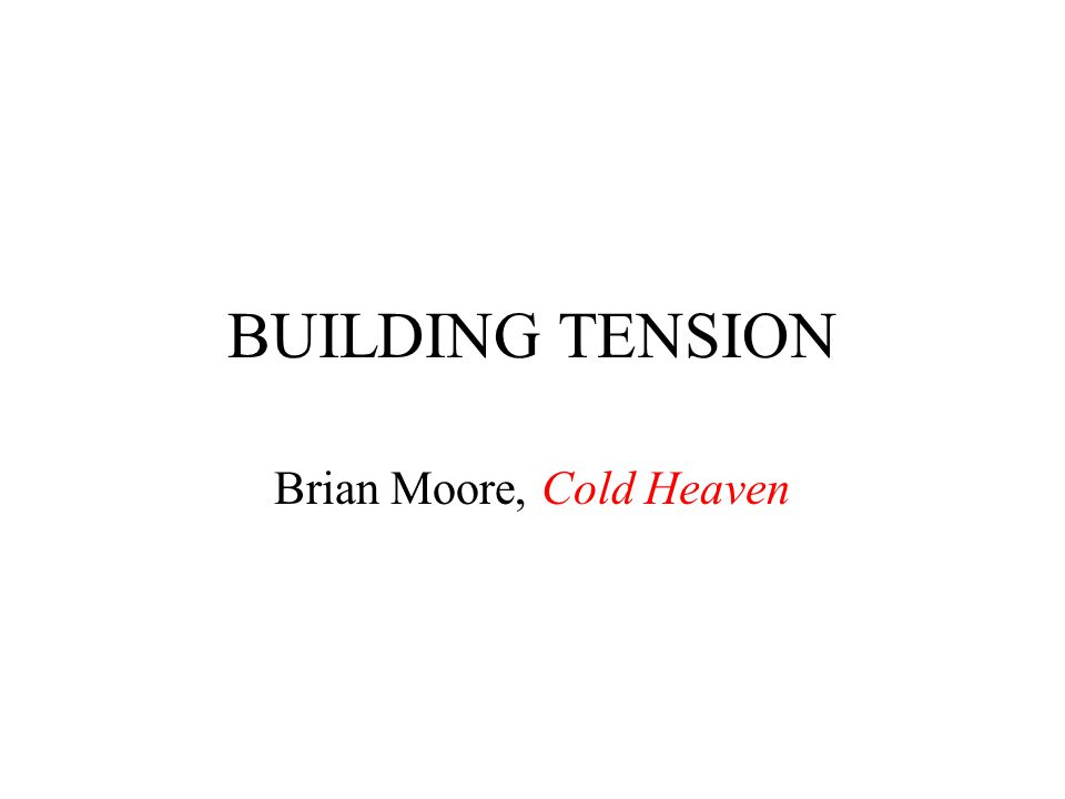 BUILDING TENSION Brian Moore, Cold Heaven