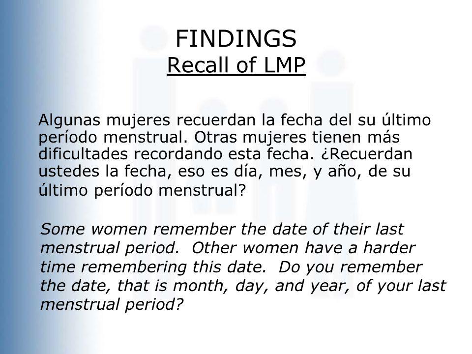 FINDINGS Recall of LMP Algunas mujeres recuerdan la fecha del su último período menstrual. Otras mujeres tienen más dificultades recordando esta fecha