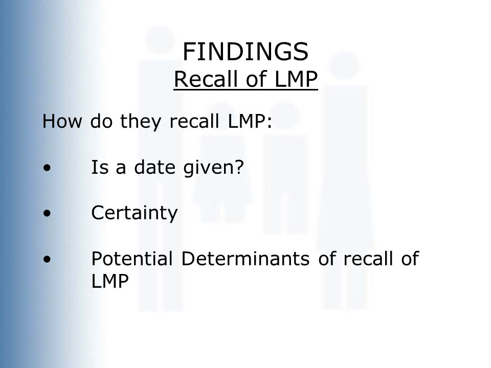 FINDINGS Recall of LMP How do they recall LMP: Is a date given.