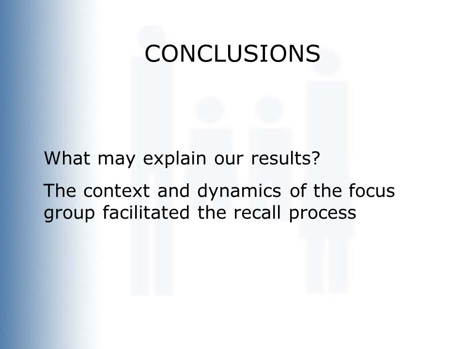 What may explain our results? The context and dynamics of the focus group facilitated the recall process CONCLUSIONS