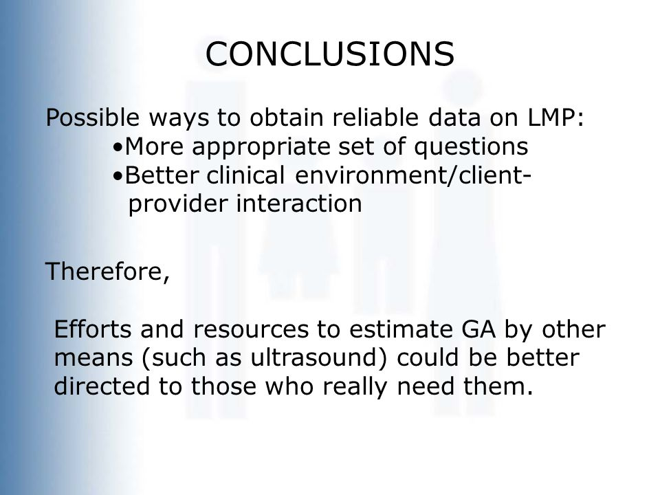 Possible ways to obtain reliable data on LMP: More appropriate set of questions Better clinical environment/client- provider interaction Therefore, Ef