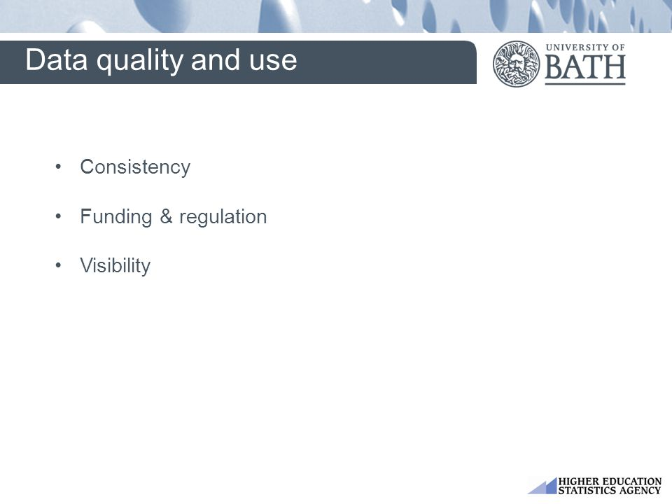 Consistency Funding & regulation Visibility Data quality and use