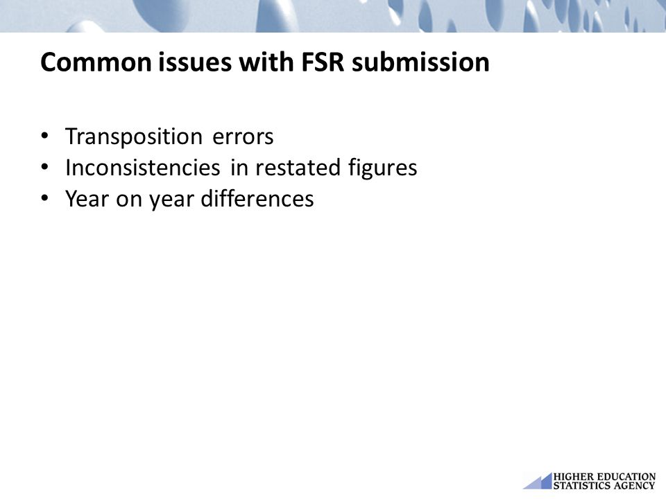 Common issues with FSR submission Transposition errors Inconsistencies in restated figures Year on year differences