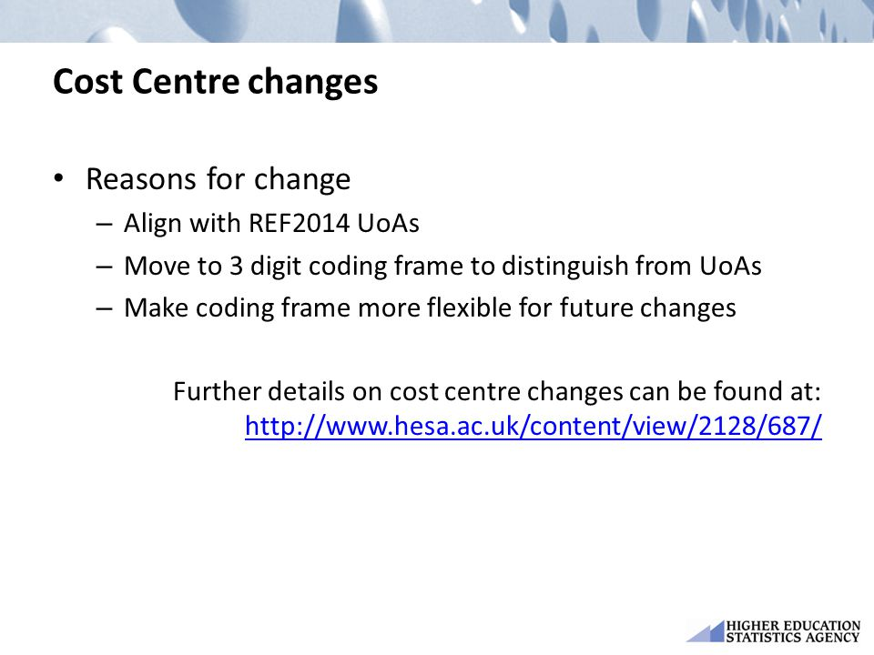 Cost Centre changes Reasons for change – Align with REF2014 UoAs – Move to 3 digit coding frame to distinguish from UoAs – Make coding frame more flex