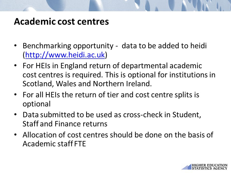Academic cost centres Benchmarking opportunity - data to be added to heidi (http://www.heidi.ac.uk)http://www.heidi.ac.uk For HEIs in England return o