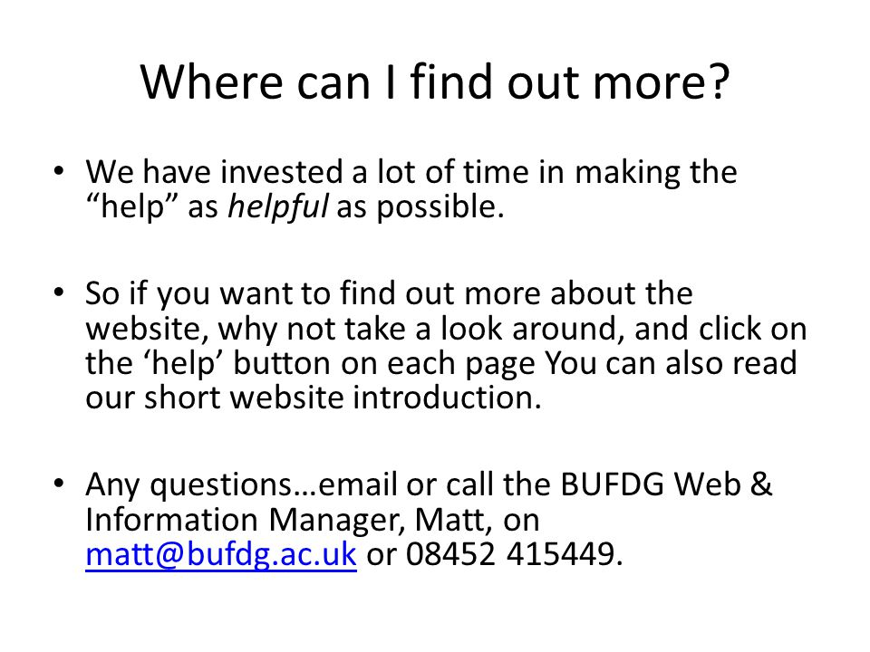 """Where can I find out more? We have invested a lot of time in making the """"help"""" as helpful as possible. So if you want to find out more about the websi"""