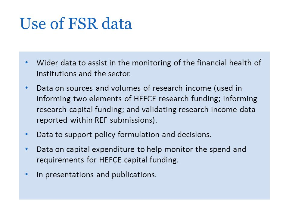 Wider data to assist in the monitoring of the financial health of institutions and the sector. Data on sources and volumes of research income (used in