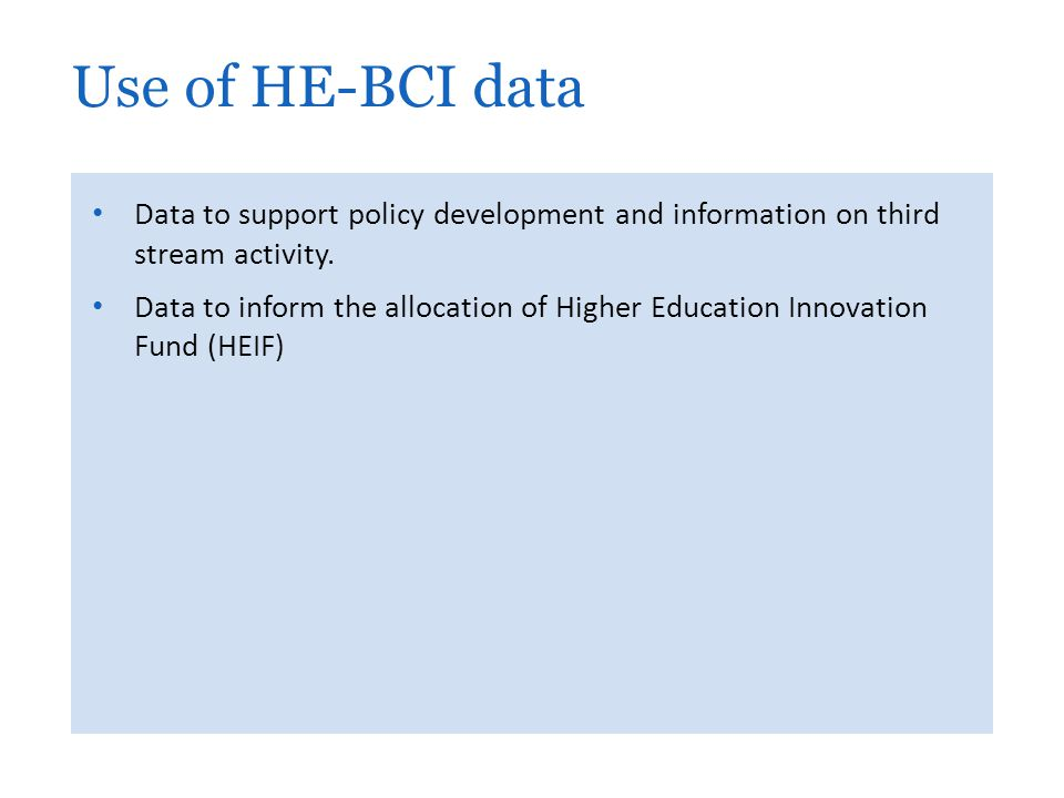 Data to support policy development and information on third stream activity. Data to inform the allocation of Higher Education Innovation Fund (HEIF)