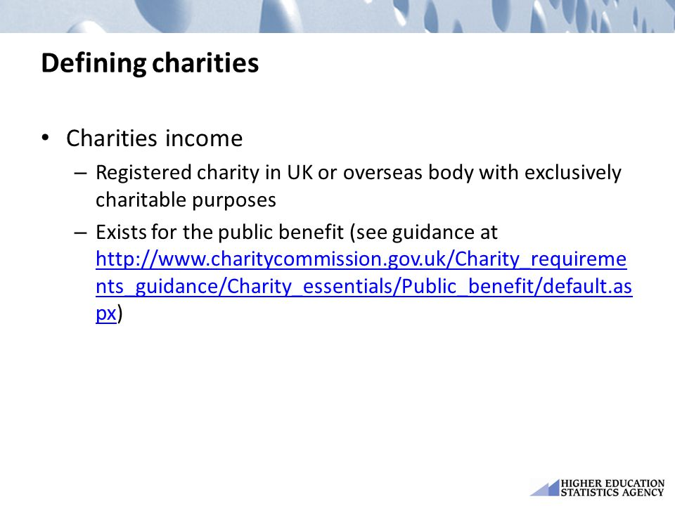 Defining charities Charities income – Registered charity in UK or overseas body with exclusively charitable purposes – Exists for the public benefit (