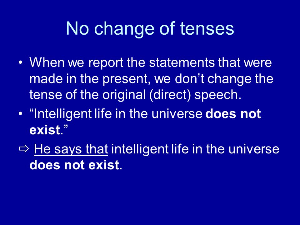 We don't need to change the tense when we report things which are 'timeless', e.g.