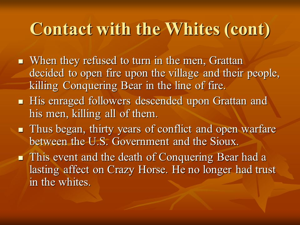 Contact with the Whites (cont) When they refused to turn in the men, Grattan decided to open fire upon the village and their people, killing Conquerin