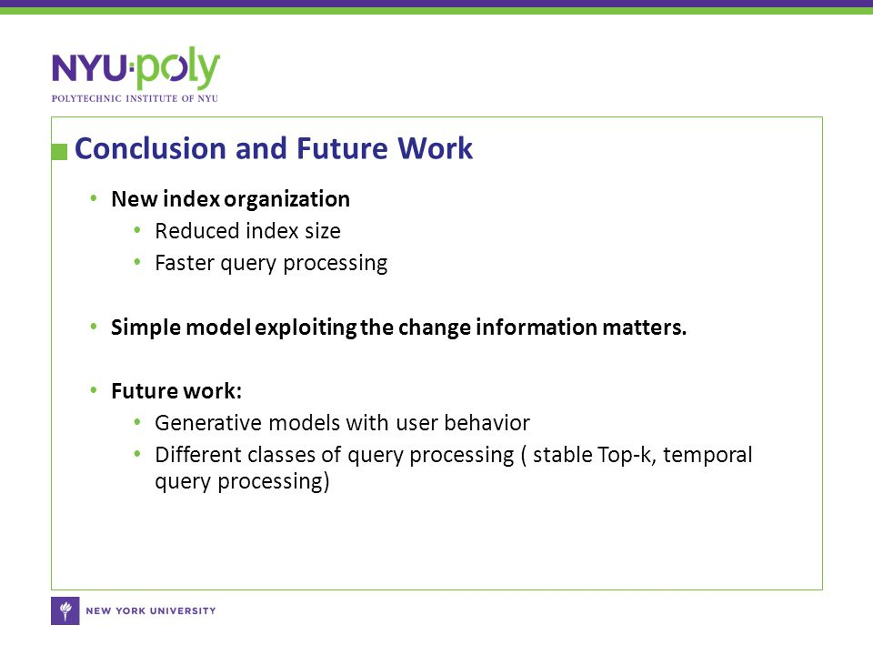 Conclusion and Future Work New index organization Reduced index size Faster query processing Simple model exploiting the change information matters.