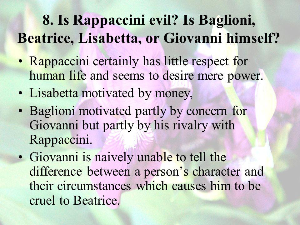 8.Is Rappaccini evil. Is Baglioni, Beatrice, Lisabetta, or Giovanni himself.