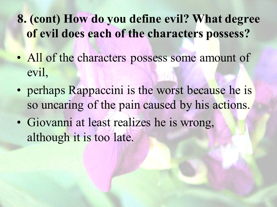 8.(cont) How do you define evil. What degree of evil does each of the characters possess.