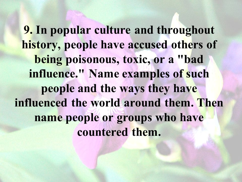 9. In popular culture and throughout history, people have accused others of being poisonous, toxic, or a