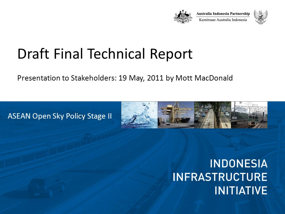 Draft Final Technical Report Presentation to Stakeholders: 19 May, 2011 by Mott MacDonald ASEAN Open Sky Policy Stage II