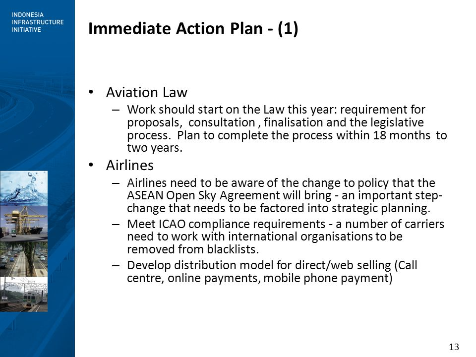 13 Immediate Action Plan - (1) Aviation Law – Work should start on the Law this year: requirement for proposals, consultation, finalisation and the legislative process.