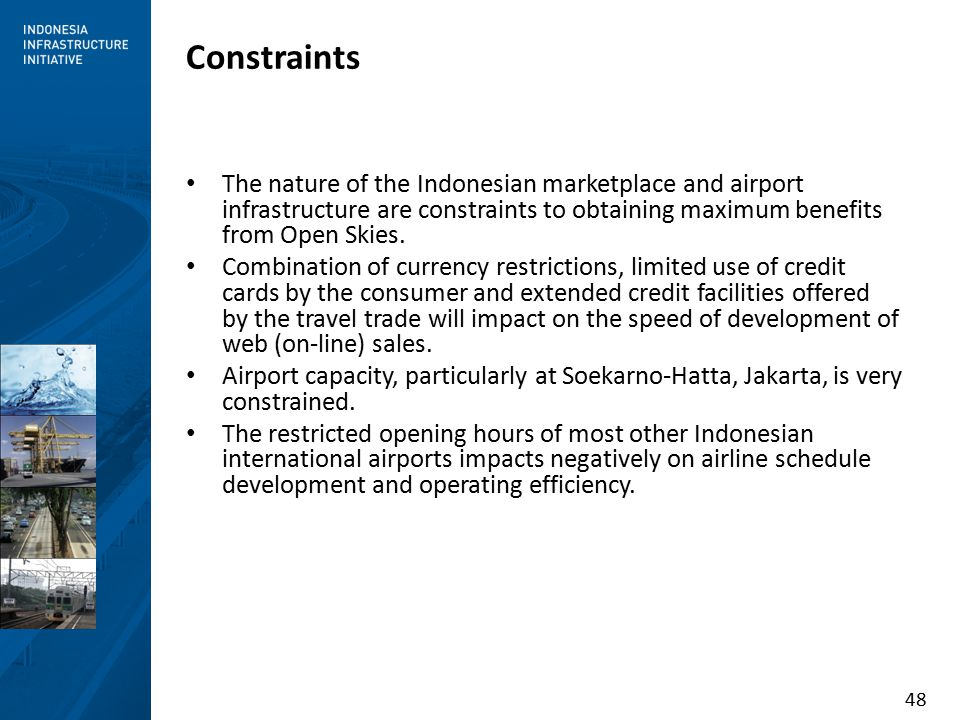 48 Constraints The nature of the Indonesian marketplace and airport infrastructure are constraints to obtaining maximum benefits from Open Skies.