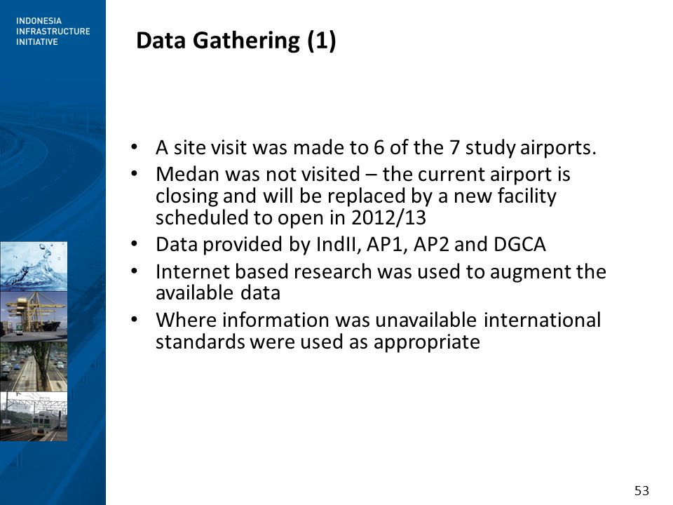 53 Data Gathering (1) A site visit was made to 6 of the 7 study airports.