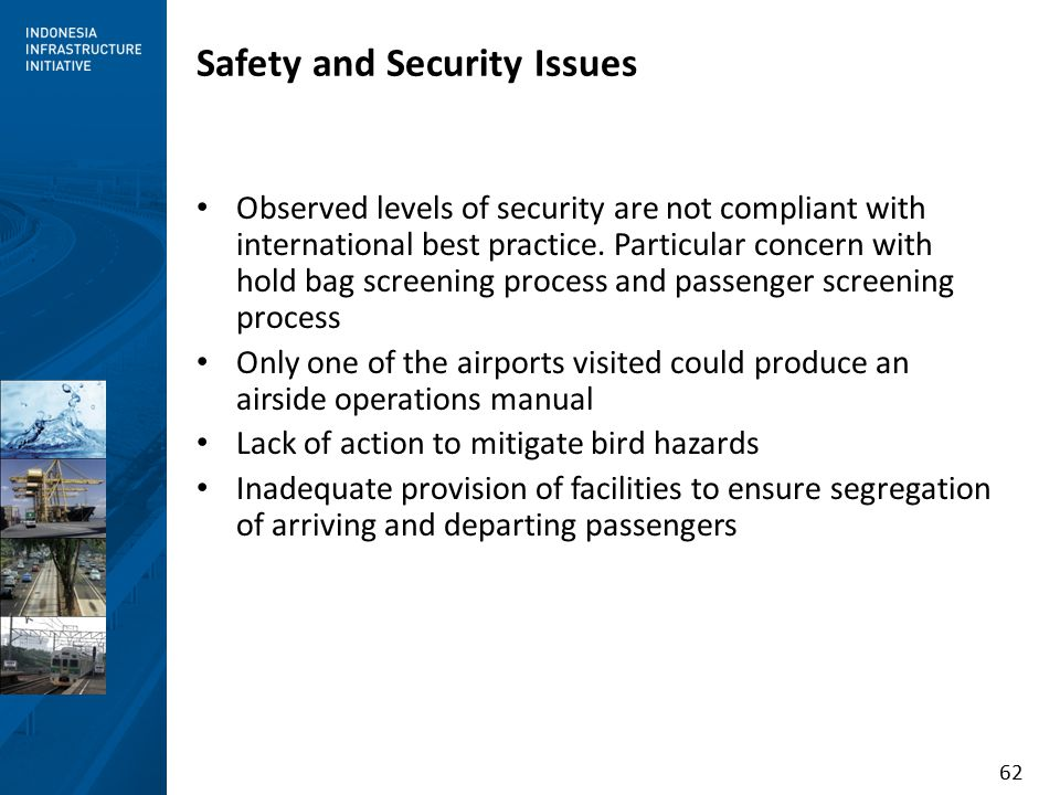 62 Safety and Security Issues Observed levels of security are not compliant with international best practice.