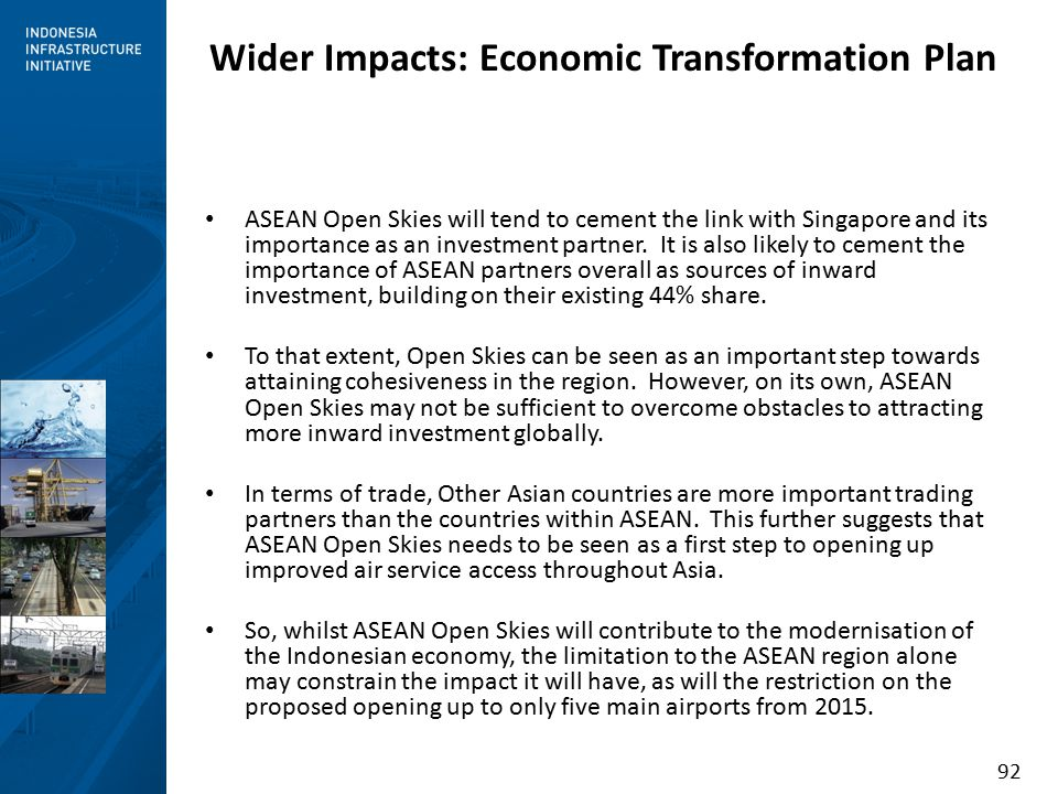 92 ASEAN Open Skies will tend to cement the link with Singapore and its importance as an investment partner.