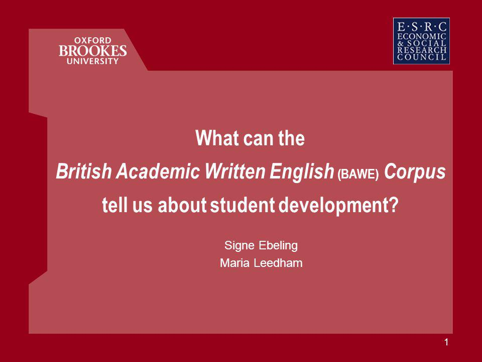 1 What can the British Academic Written English (BAWE) Corpus tell us about student development.