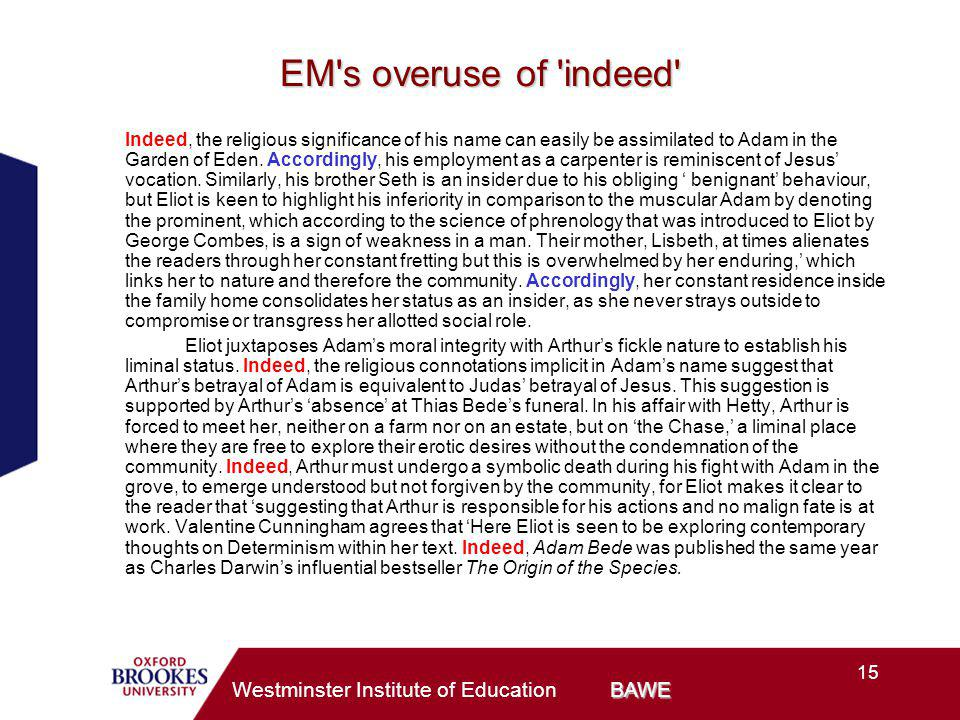 15 BAWE Westminster Institute of Education BAWE EM s overuse of indeed Indeed, the religious significance of his name can easily be assimilated to Adam in the Garden of Eden.