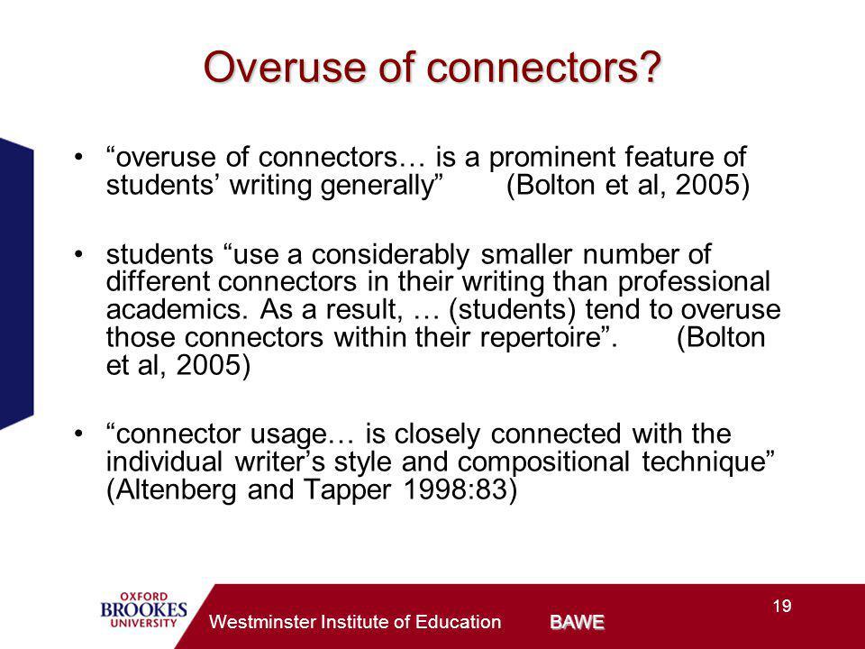 19 BAWE Westminster Institute of Education BAWE Overuse of connectors.