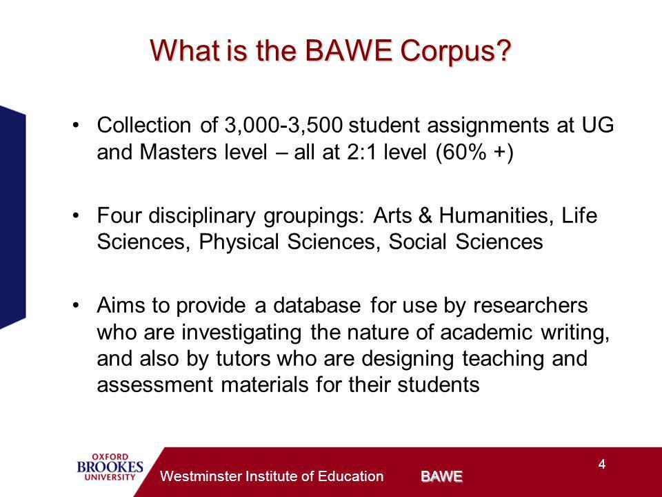 4 BAWE Westminster Institute of Education BAWE What is the BAWE Corpus.
