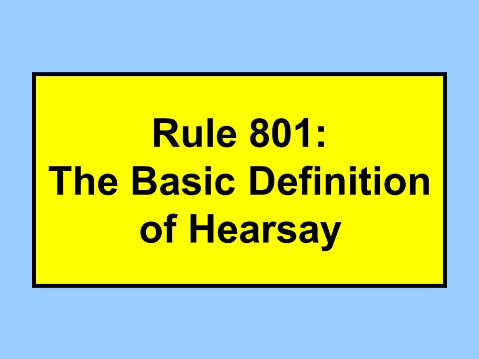 Basic Definition of Hearsay 2 The jury believes someone Who is not currently subject to cross- examination Hearsay is evidence that has probative value only if