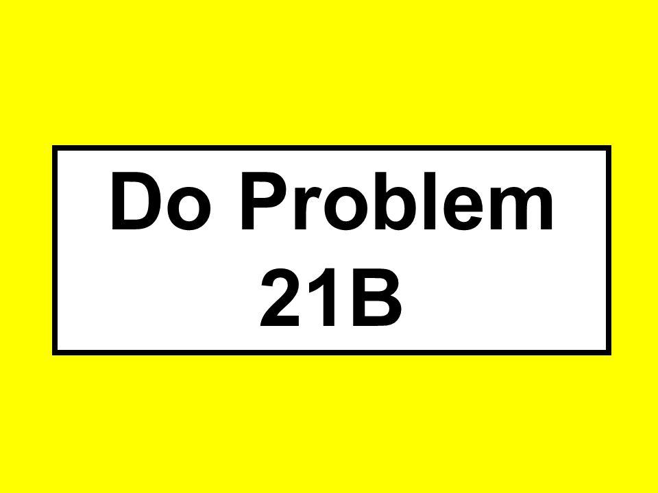Problem 21B Do Problem 21B