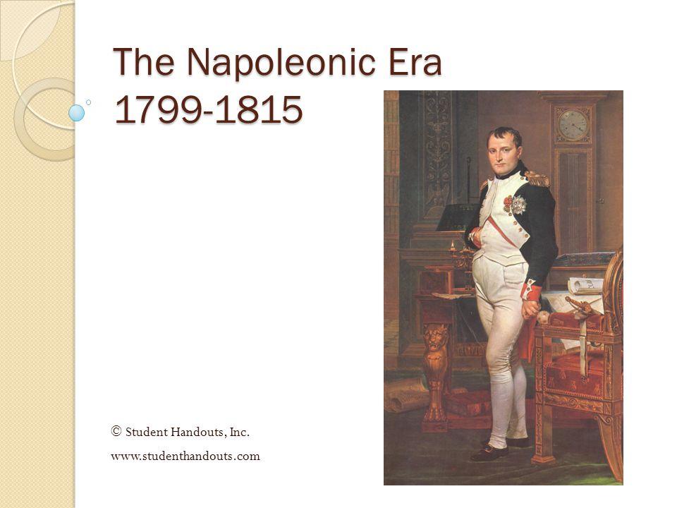 The Napoleonic Era 1799-1815 © Student Handouts, Inc. www.studenthandouts.com