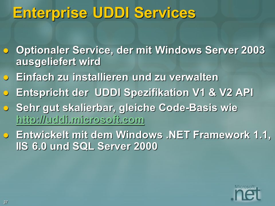 37 Enterprise UDDI Services Optionaler Service, der mit Windows Server 2003 ausgeliefert wird Optionaler Service, der mit Windows Server 2003 ausgelie
