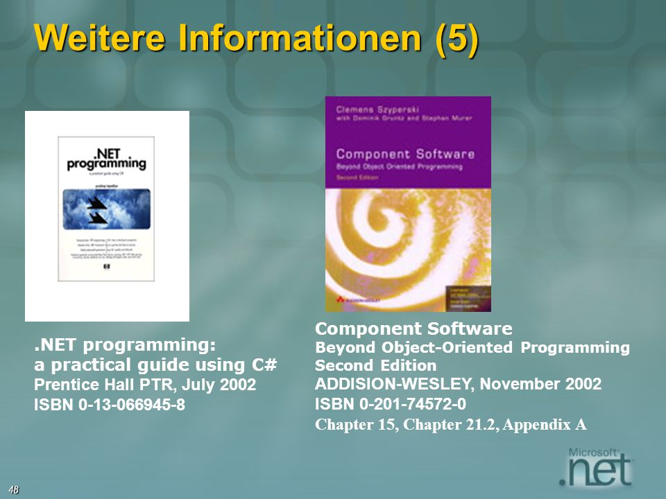 48.NET programming: a practical guide using C# Prentice Hall PTR, July 2002 ISBN 0-13-066945-8 Weitere Informationen (5) Component Software Beyond Obj