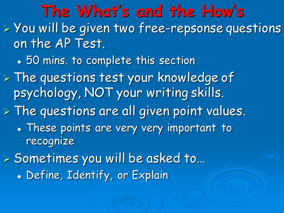 The What's and the How's  You will be given two free-repsonse questions on the AP Test. 50 mins. to complete this section 50 mins. to complete this s