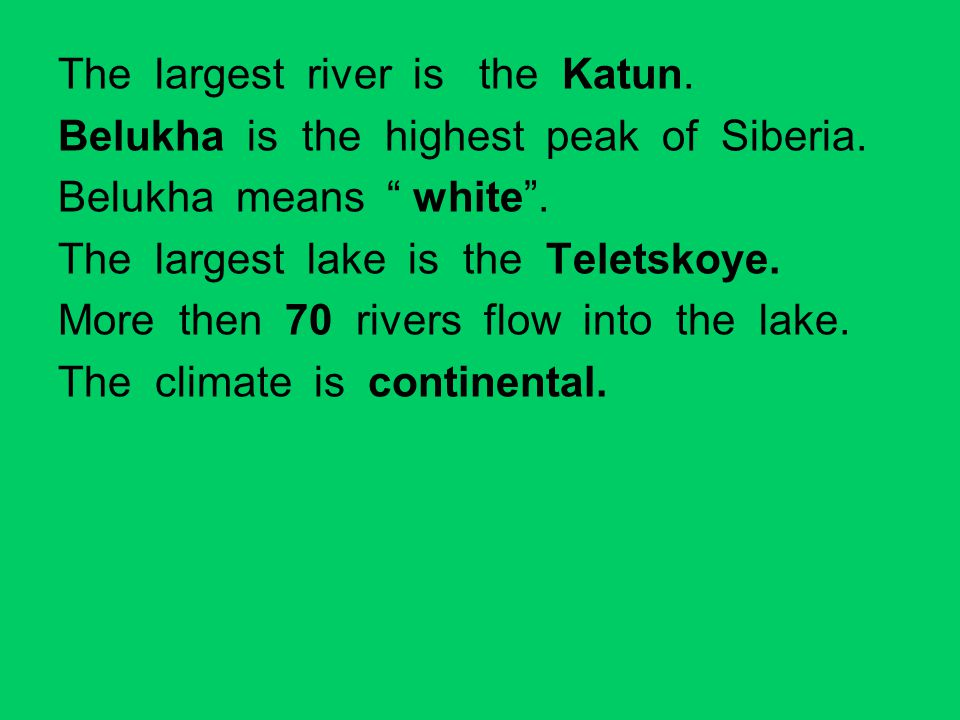 The largest river is the Katun. Belukha is the highest peak of Siberia.