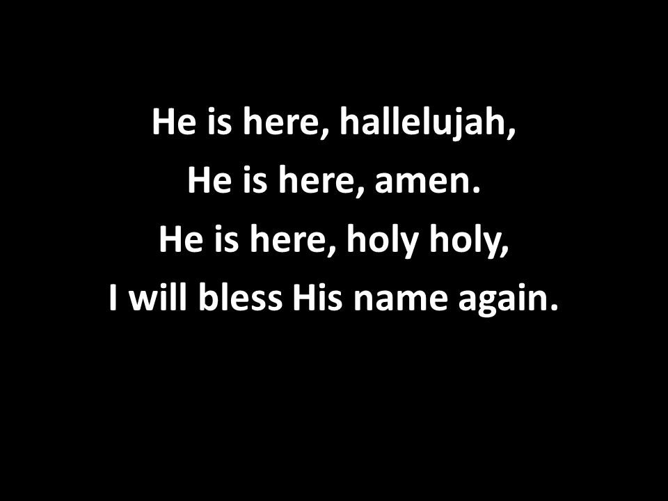 He is here, listen closely, Hear Him calling out your name.