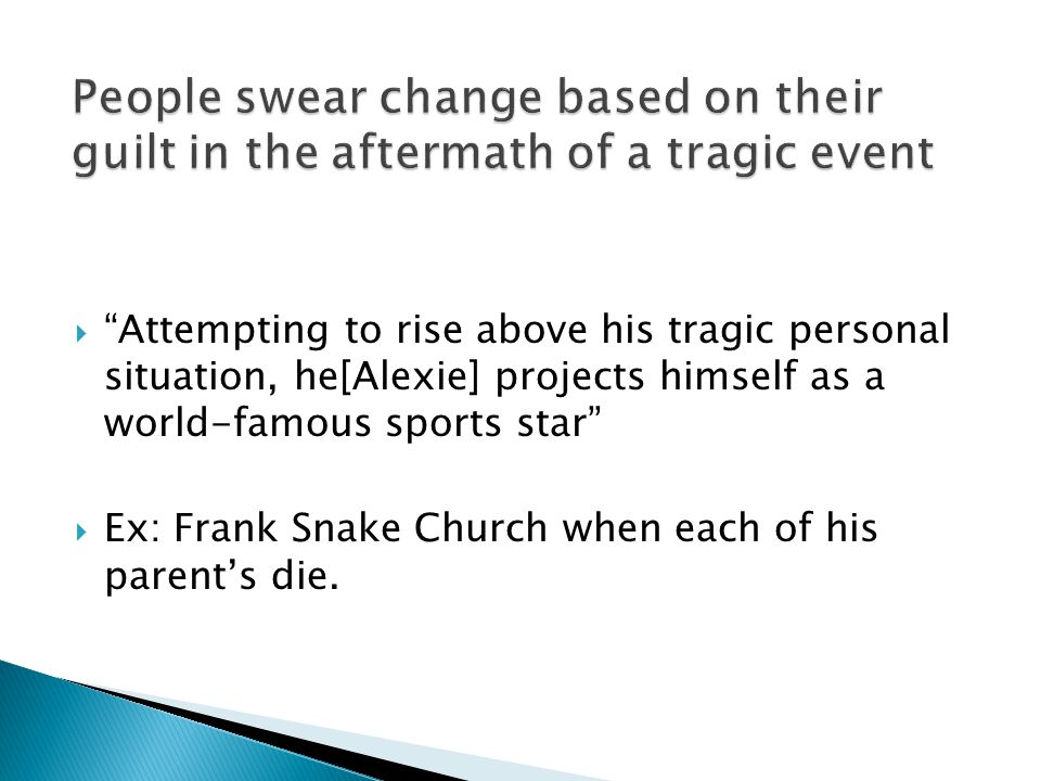  Attempting to rise above his tragic personal situation, he[Alexie] projects himself as a world-famous sports star  Ex: Frank Snake Church when each of his parent's die.