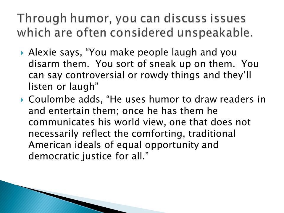  Alexie says, You make people laugh and you disarm them.