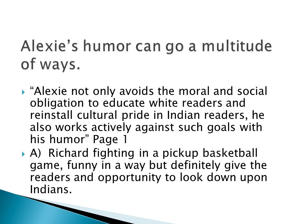 """ """"Alexie not only avoids the moral and social obligation to educate white readers and reinstall cultural pride in Indian readers, he also works activ"""