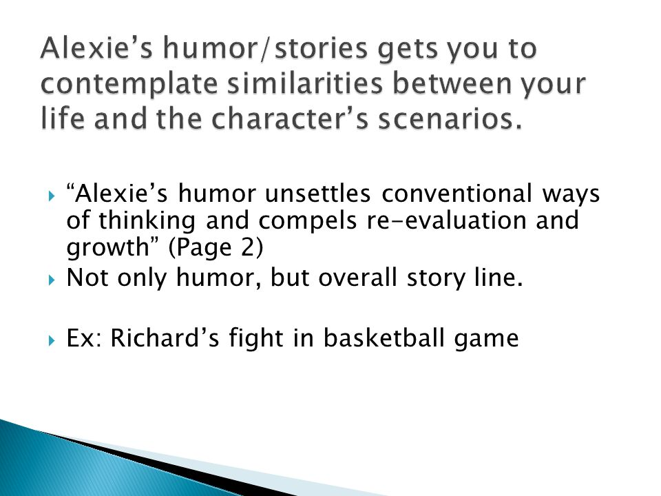  Alexie's humor unsettles conventional ways of thinking and compels re-evaluation and growth (Page 2)  Not only humor, but overall story line.