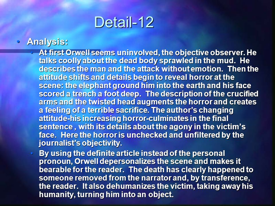 Detail-12 Analysis:Analysis: At first Orwell seems uninvolved, the objective observer.