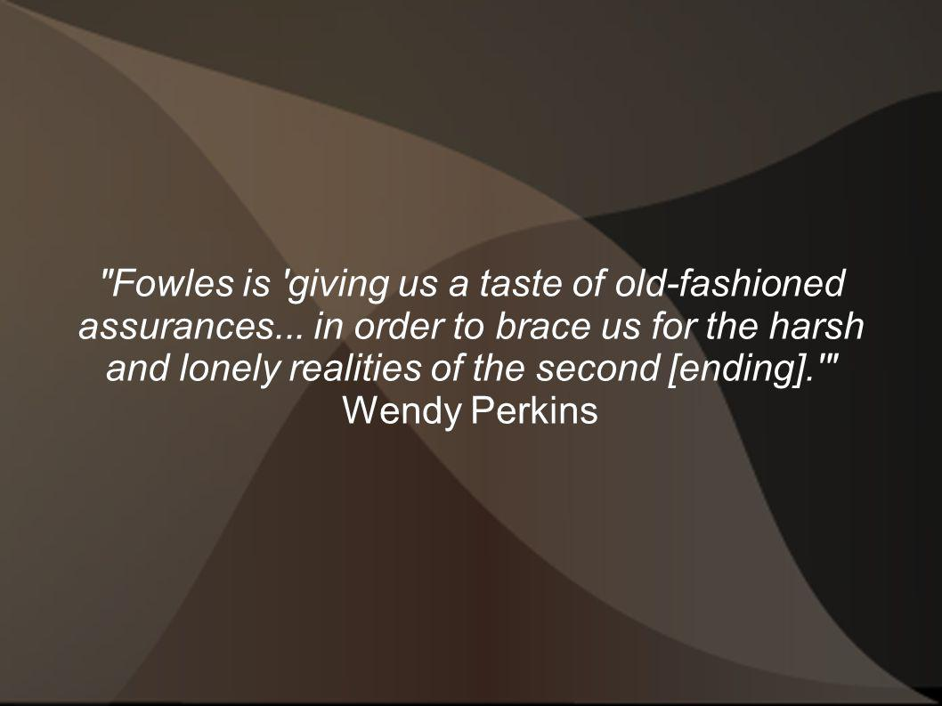 Fowles is giving us a taste of old-fashioned assurances...