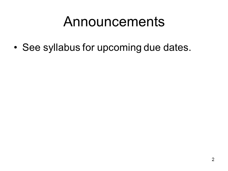 Announcements See syllabus for upcoming due dates. 2