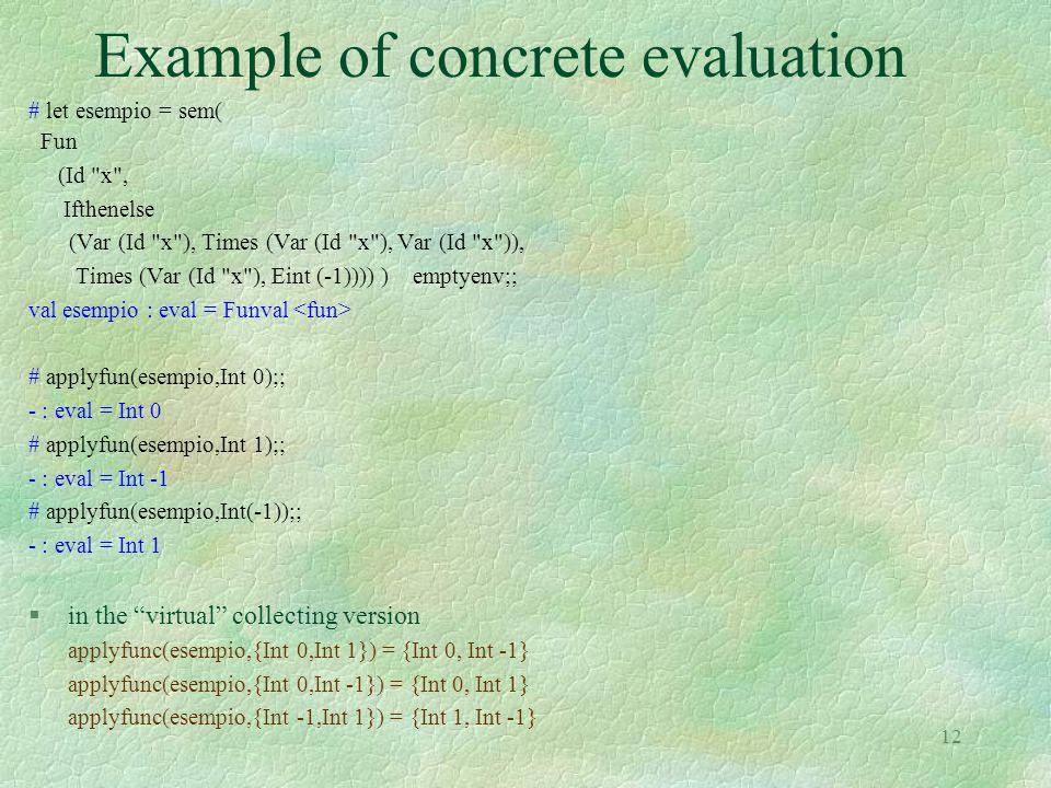 12 Example of concrete evaluation # let esempio = sem( Fun (Id