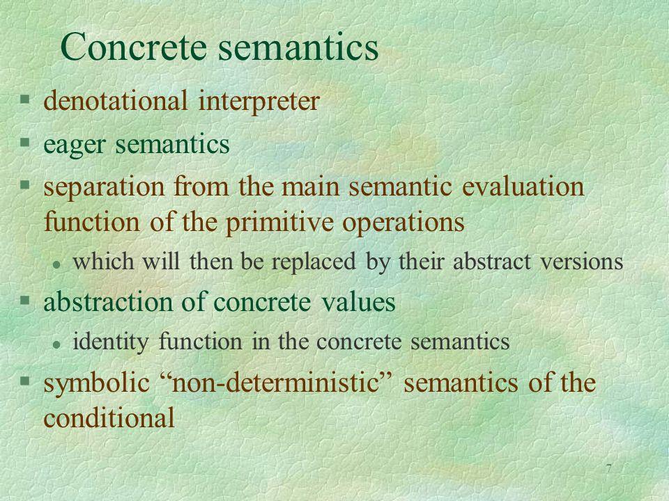 8 Semantic domains § type eval = | Funval of (eval -> eval) | Int of int | Wrong § let alfa x = x § type env = ide -> eval let emptyenv (x: ide) = alfa(Wrong) let applyenv ((x: env), (y: ide)) = x y let bind ((r:env), (l:ide), (e:eval)) (lu:ide) = if lu = l then e else r(lu)