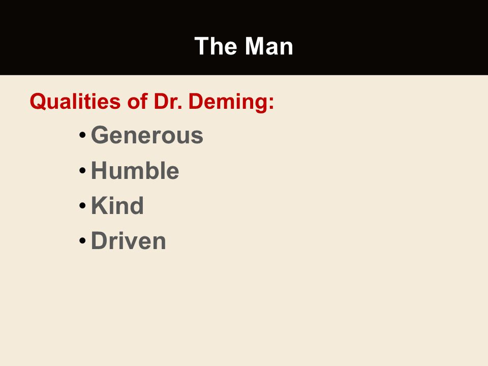 The Man Qualities of Dr. Deming: Generous Humble Kind Driven