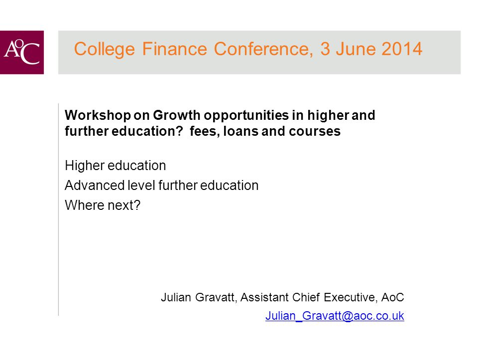 College Finance Conference, 3 June 2014 Workshop on Growth opportunities in higher and further education.