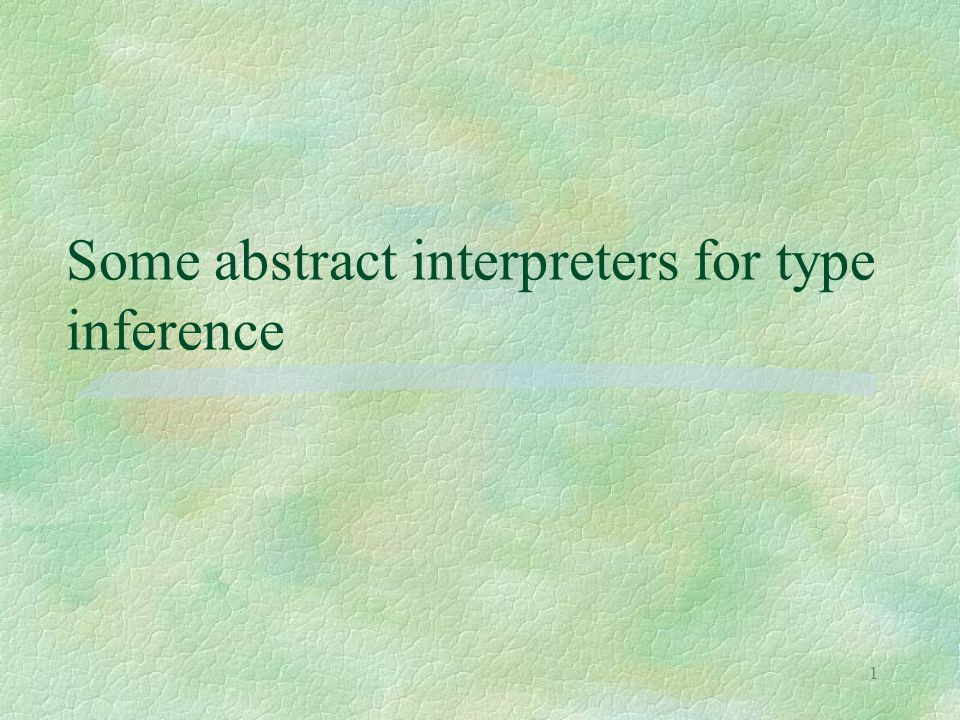 1 Some abstract interpreters for type inference